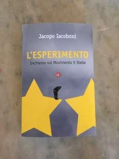 """L'Esperimento. Inchiesta sul Movimento 5 stelle"""" Jacopo Iacoboni"""