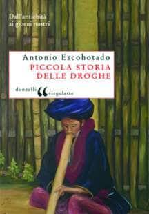 ANTONIO ESCOHOTADO - PICCOLA STORIA DELLE DROGHE