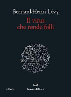 Bernard Henry Levy - Il virus che rende folli